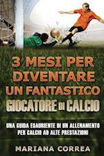 3 Mesi Per Diventare Un Fantastico Giocatore Di Calcio
