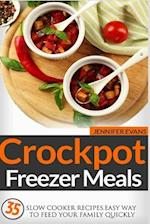 Crockpot Freezer Meals - 35 Slow Cooker Recipes. Easy Way to Feed Your Family Qu