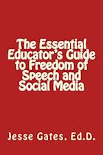 The Essential Educator's Guide to Freedom of Speech and Social Media