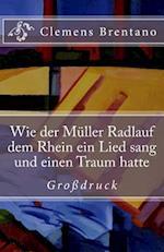 Wie Der Muller Radlauf Dem Rhein Ein Lied Sang Und Einen Traum Hatte - Grossdruck