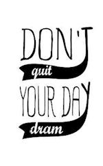 Don't Quit Your Day Dream, No Line Notebook, Small Journal, 150p, 5x8