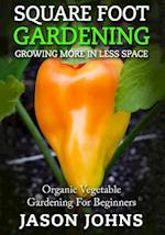 Square Foot Gardening - Growing More in Less Space