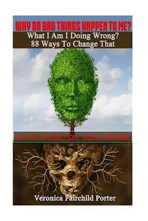 Bog, paperback Why Do Bad Things Happen to Me? What Am I Doing Wrong? 88 Ways to Change That af Veronica Fairchild Porter