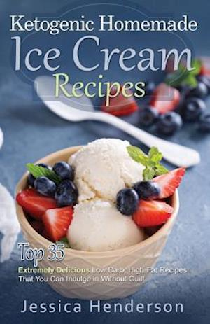 Ketogenic Homemade Ice Cream Recipes af Jessica Henderson