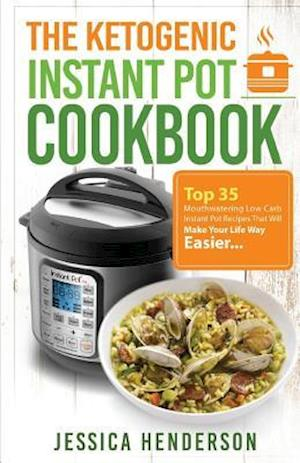 The Ketogenic Instant Pot Cookbook af Jessica Henderson