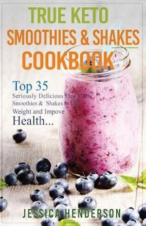 True Keto Smoothies & Shakes Cookbook af Jessica Henderson