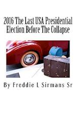2016 the Last USA Presidential Election Before the Collapse