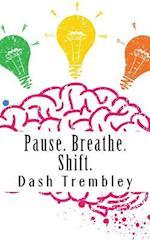 Pause. Breathe. Shift.