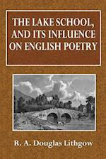 The Lake School, and Its Influence on English Poetry