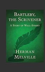 Bartleby, the Scrivener. a Story of Wall-Street.