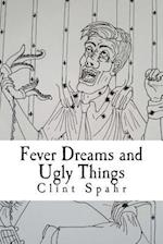 Fever Dreams and Ugly Things