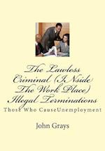 The Lawless Criminal (Inside the Work Place) Illegal Terminations