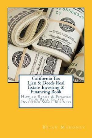 Bog, paperback California Tax Lien & Deeds Real Estate Investing & Financing Book af Brian Mahoney