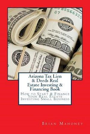 Bog, paperback Arizona Tax Lien & Deeds Real Estate Investing & Financing Book af Brian Mahoney
