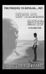 Bipolar.....Maybe? (Volume One)