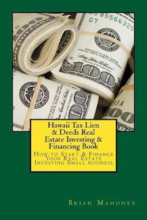 Bog, paperback Hawaii Tax Lien & Deeds Real Estate Investing & Financing Book af Brian Mahoney