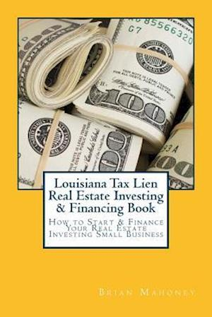 Bog, paperback Louisiana Tax Lien Real Estate Investing & Financing Book af Brian Mahoney