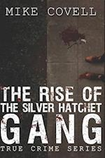 The Rise of the Silver Hatchet Gang