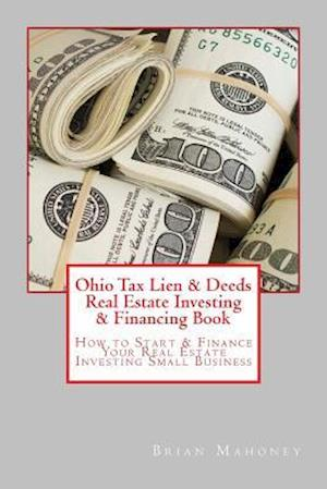 Bog, paperback Ohio Tax Lien & Deeds Real Estate Investing & Financing Book af Brian Mahoney