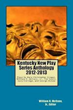 Kentucky New Play Series Anthology, 2012-2013
