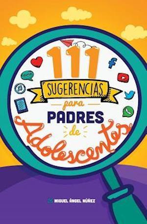 111 Sugerencias Para Padres de Adolescentes af Dr Miguel Angel Nunez