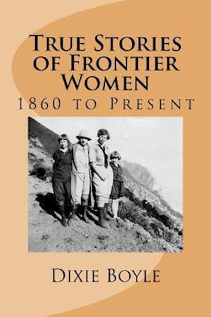 True Stories of Frontier Women af Dixie Boyle