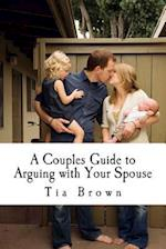 A Couples Guide to Arguing with Your Spouse