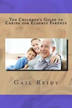 The Children's Guide to Caring for Elderly Parents