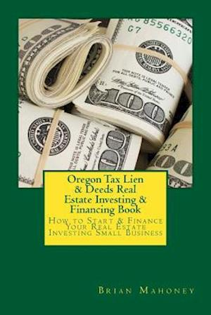 Bog, paperback Oregon Tax Lien & Deeds Real Estate Investing & Financing Book af Brian Mahoney