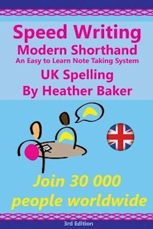 Bog, paperback Speed Writing Modern Shorthand an Easy to Learn Note Taking System, UK Spelling af Heather Baker