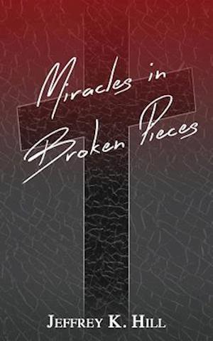 Bog, paperback Miracles in Broken Pieces af Jeffrey K. Hill