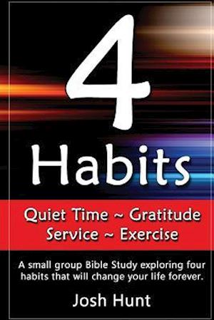 Bog, paperback 4 Habits. Quiet Time Gratitude Service Exercise af Josh Hunt