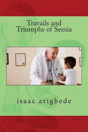 Bog, paperback Travails and Triumphs of Semia af Isaac Olatokunbo Arigbede