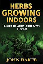Herbs Growing Indoors - Learn to Grow Your Own Herbs!