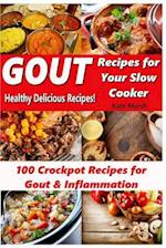 Gout Recipes for Your Slow Cooker - 100 Crockpot Recipes for Gout & Inflammation - Healthy Delicious Recipes
