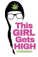 #Stonerjournals - This Girl Gets High