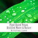 Plant Based Vegan, Distilled Water & Nature
