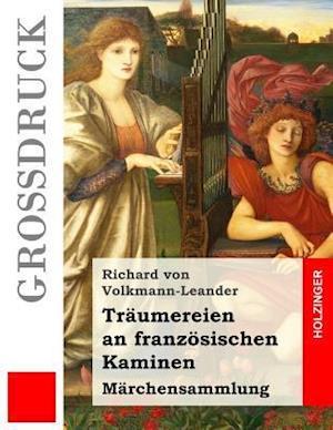 Traumereien an Franzosischen Kaminen (Grossdruck) af Richard Von Volkmann-Leander