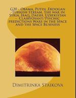 G20 - Obama, Putin, Erdogan -Turkish Stream, the War in Syria, Iraq, Daesh, Uzbekistan - Clairvoyant/Psychic Predictions Wars in the Space and the Spa