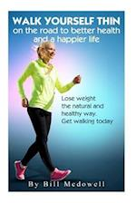 Walk Yourself Thin on the Road to Better Health and a Happier Life
