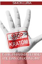 Is Big Pharma Behind the Ban on Kratom?
