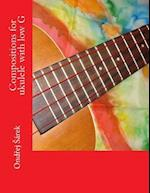 Compositions for Ukulele with Low G