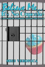 Believe Me...It's No Cupcake