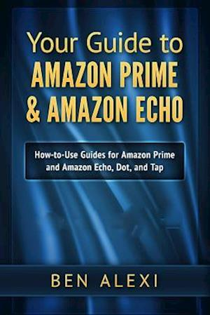 Your Guide to Amazon Prime & Amazon Echo af Ben Alexi