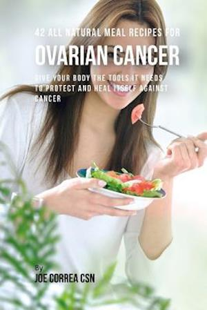 42 All Natural Meal Recipes for Ovarian Cancer af Joe Correa Csn