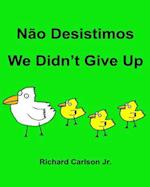 Nao Desistimos We Didn't Give Up