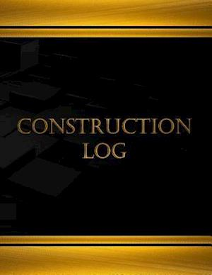 Construction Log (Journal, Log Book - 125 Pgs, 8.5 X 11 Inches) af Centurion Logbooks