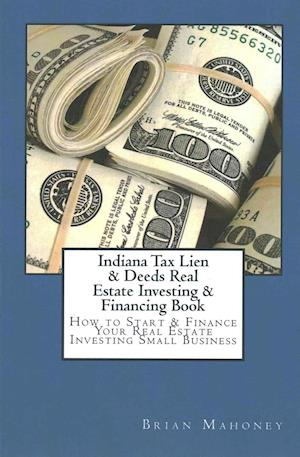 Indiana Tax Lien & Deeds Real Estate Investing & Financing Book af Brian Mahoney