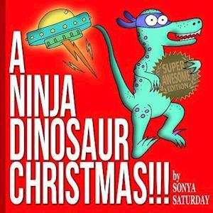 Bog, paperback A Ninja Dinosaur Christmas!!! af Sonya Saturday