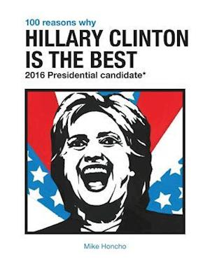 Bog, paperback 100 Reasons Why Hillary Clinton Is the Best 2016 Presidential Candidate af Mike Honcho
